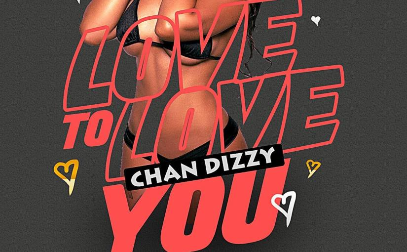 Chan Dizzy- 'Love To LoveYou'