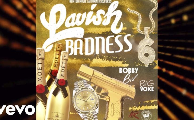 Bobby 6ix x Big Voice- 'LavishBadness'