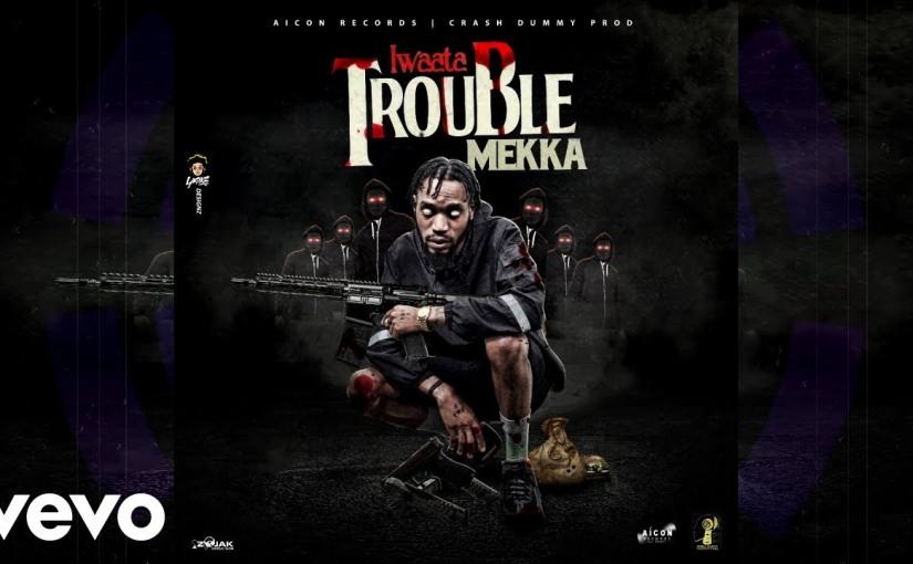 I Waata- 'TroubleMekka'