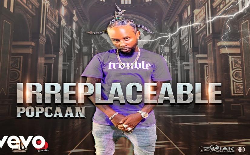 Popcaan- 'Irreplaceable'